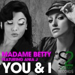 """You & I Featuring Ania J"" New track for Madame Betty! Available March 07"