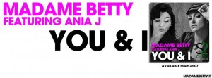 "Madame Betty feat. Ania J ""YOU & I"" out now"